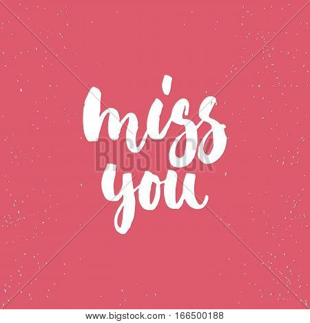 Miss you - lettering Valentines Day calligraphy phrase isolated on the background. Fun brush ink typography for photo overlays t-shirt print poster design.