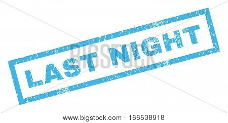 Last Night text rubber seal stamp watermark. Caption inside rectangular banner with grunge design and dust texture. Inclined vector blue ink emblem on a white background.