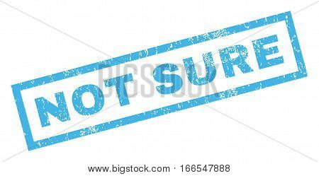 Not Sure text rubber seal stamp watermark. Caption inside rectangular banner with grunge design and unclean texture. Inclined vector blue ink emblem on a white background.