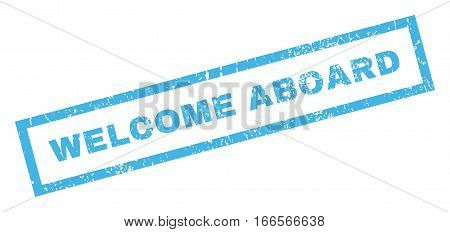 Welcome Aboard text rubber seal stamp watermark. Tag inside rectangular shape with grunge design and unclean texture. Inclined vector blue ink sign on a white background.