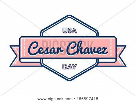 Cesar Chavez day emblem isolated vector illustration on white background. 31 march USA patriotic holiday event label, greeting card decoration graphic element