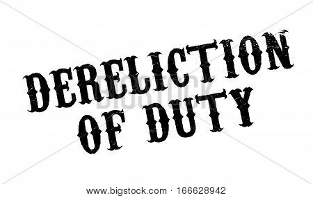 Dereliction Of Duty rubber stamp. Grunge design with dust scratches. Effects can be easily removed for a clean, crisp look. Color is easily changed.