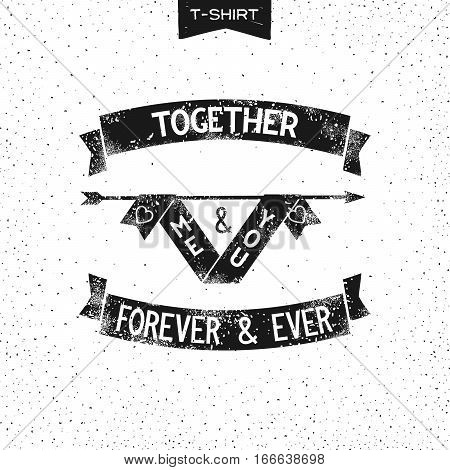 Me and you together forever and ever. Vintage slogan design. Print for T-Shirt. Vector illustration