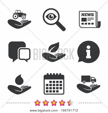 Helping hands icons. Agricultural tractor insurance symbol. Delivery truck sign. Save nature leaf and water drop. Newspaper, information and calendar icons. Investigate magnifier, chat symbol. Vector