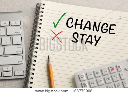 choice of change and decide not to stay