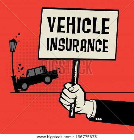 Poster in hand business concept with car crash and text Vehicle Insurance vector illustration