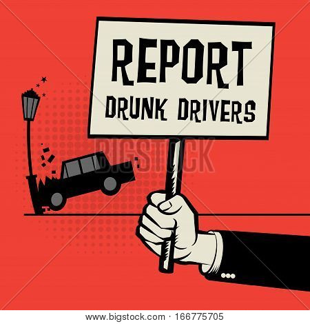 Poster in hand business concept with car crash and text Report Drunk Drivers vector illustration