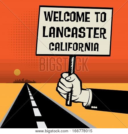 Poster in hand business concept with desert landscape and text Welcome to Lancaster California vector illustration