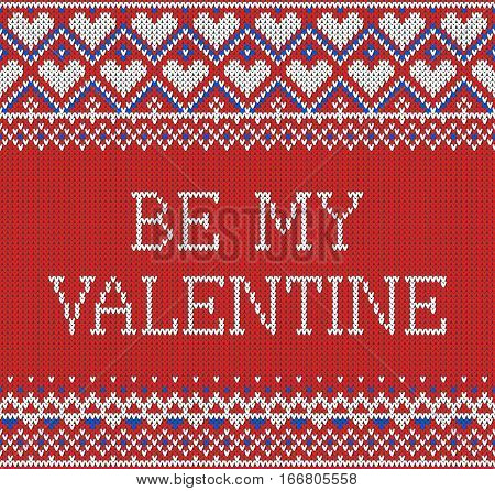 Seamless pattern on the theme of holiday Valentine's Day with an image of the Norwegian and fairisle patterns. Inscription Be My Valentine on a red background. Wool knitted texture. Vector Illustration