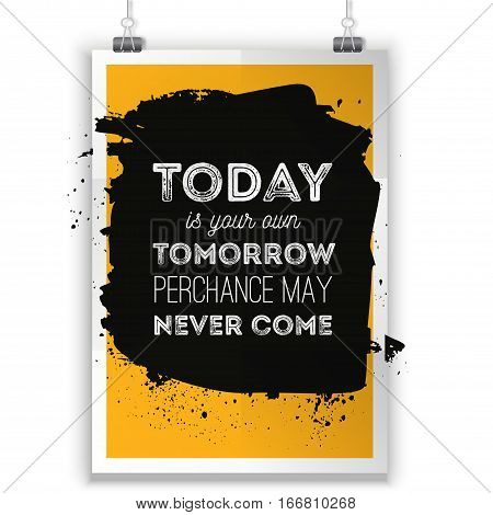 Today is your own tomorrow. Typography vector illustration. Modern T-skirt design, poster for wall, banner