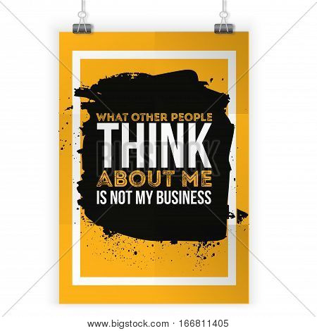 It s not my business what other people say about me. Motivational quote. Positive affirmation for poster. Vector illustration