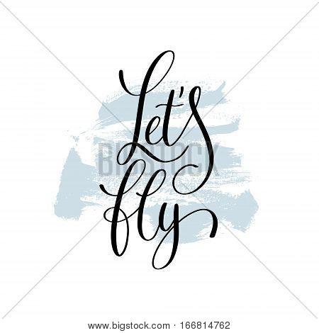 let's fly hand written  lettering on brush stroke pattern, calligraphy vector illustration
