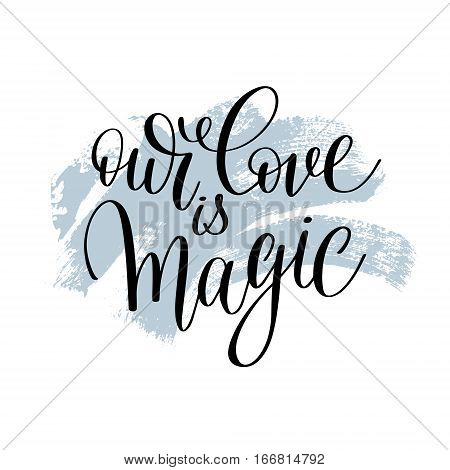 our love is magic handwritten lettering quote about love to valentines day design or wedding invitation or printable wall art, poster, home decor, calligraphy vector illustration in pastel color