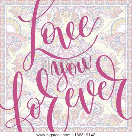love you forever hand written lettering romantic quote, love letter to valentine's day design, poster, greeting card, printing, calligraphy vector illustration