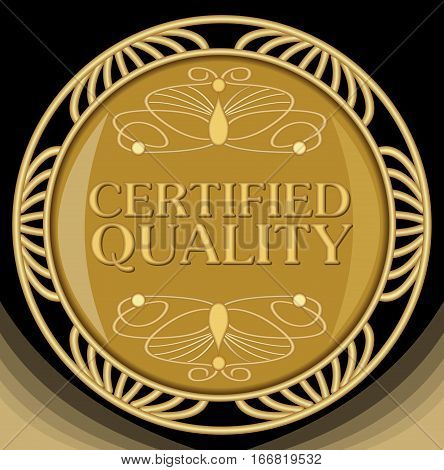 Certified quality golden badge. Quality badge in art deco style. Luxury emblem of quality. Vintage quality label. Victorian decor.