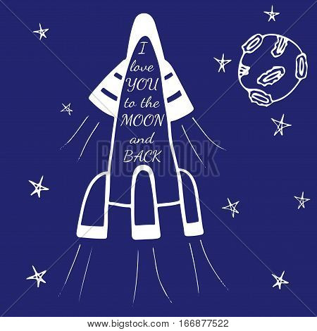 Lettering I love you to the moon and back in a rocket with moon and star. Holiday inscription on Valentines day or wedding inspiration greeting card anniversary and other.