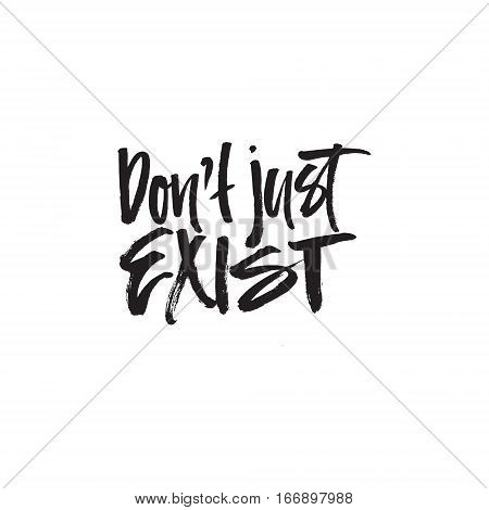 Don't just exist - handdrawn motivational lettering.
