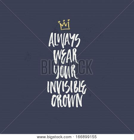 Always wear your invisible crown. Handdrawn lettering for poster or apparel design.