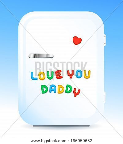 Modern fridge with colored letter magnets sign LOVE YOU DADDY and red heart-shaped magnet for fathers day vector illustration