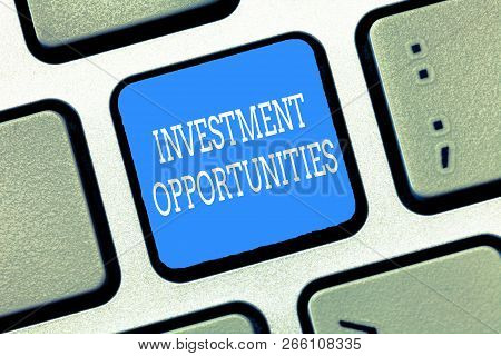 Text Sign Showing Investment Opportunities. Conceptual Photo A Purchase That Has A Chance To Gain Va