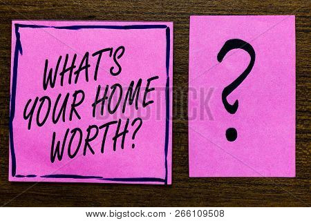 Text Sign Showing What S Is Your Home Worth Question. Conceptual Photo Value Of A House Property Cos