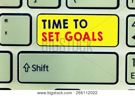 Handwriting text writing Time To Set Goals. Concept meaning Desired Objective Wanted to accomplish in the future poster