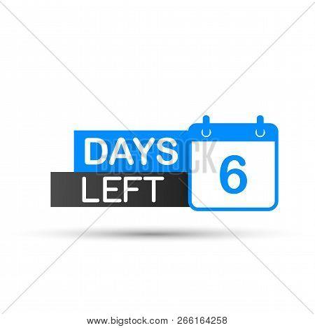 6 Days Left To Go. Flat Icon On White Background. Vector Stock Illustration.