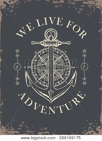 Retro Banner With Ship Anchor, Wind Rose And Old Nautical Compass With Words We Live For Adventure.