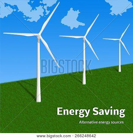 Energy Saving Wind Turbine Concept Background. Realistic Illustration Of Energy Saving Wind Turbine