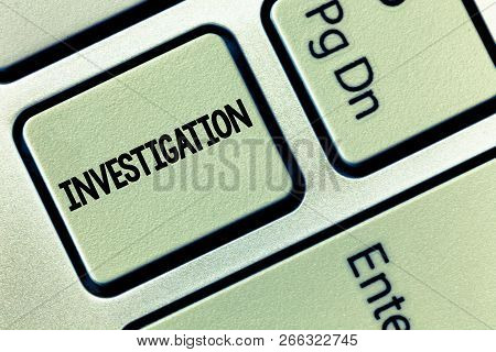 Conceptual Hand Writing Showing Investigation. Business Photo Showcasing Formal Inquiry Or Systemati