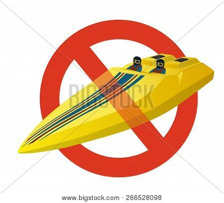 Prohibition Of Race Sports Boat. Strict Ban On Construction Luxury Expensive Yellow Motorboat, Stop