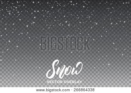 Snow Background. Realistic Snow Overlay. Winter Christmas And New Year Snow Decoration.