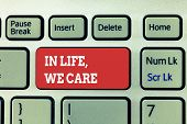 Handwriting text writing In Life, We Care. Concept meaning Cherishing someones life Giving care and attention poster