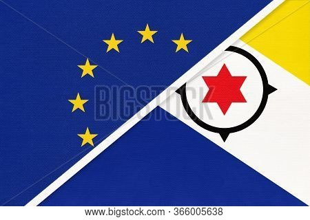 European Union Or Eu Vs Bonaire National Flag From Textile. Symbol Of The Council Of Europe Associat