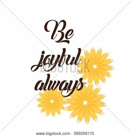 Be Joyful Always, Christian Faith, Typography For Print Or Use As Poster, Card, Flyer Or T Shirt