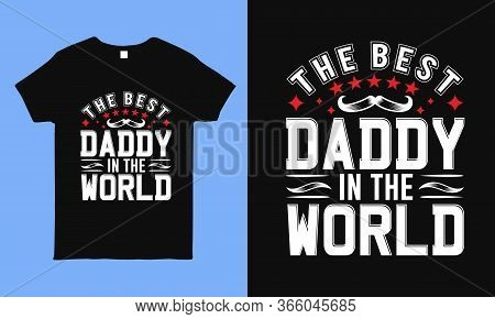 The Best Daddy In The World. T Shirt. Fathers Day Greeting. Typography Design Template For Poster, B