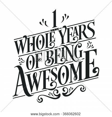 1 Years Birthday And 1 Years Wedding Anniversary Typography Design, 1 Whole Years Of Being Awesome.