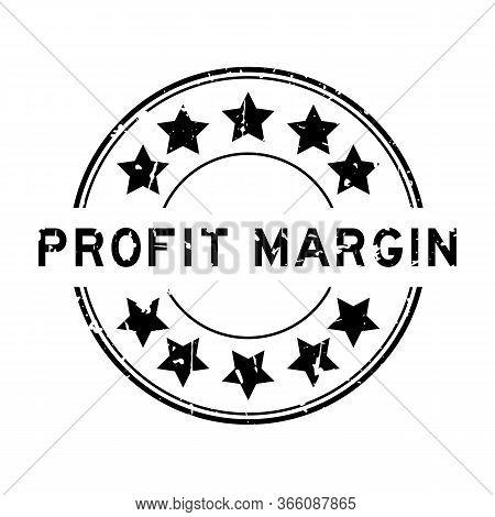 Grunge Black Profit Margin Word With Star Icon Round Rubber Seal Stamp On White Background