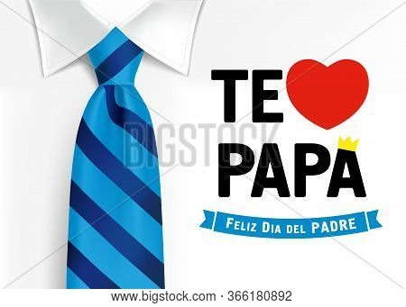 Te Amo Papa, Feliz Dia Del Padre Spanish Elegant Lettering, Translate: I Love You Dad, Happy Fathers