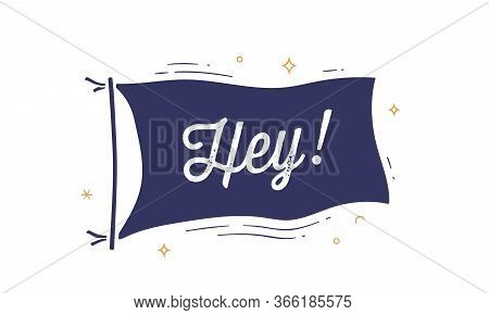 Hey. Flag Grahpic. Old Vintage Trendy Flag With Text Hey, Hi, Hello. Vintage Banner With Ribbon Flag
