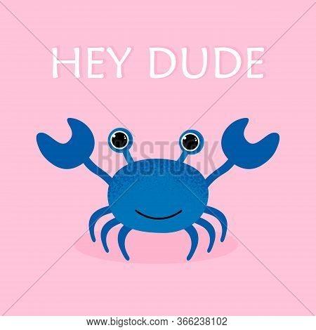 Hey Dude. Vector Illustration. Cartoon Blue Crab Icon In Modern Flat Style. Ocean Animal Character.
