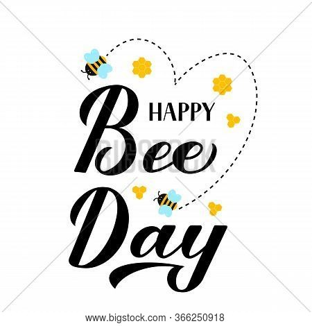 Happy World Bee Day Calligraphy Hand Lettering With Cute Cartoon Bees And Honeycombs Isolated On Whi