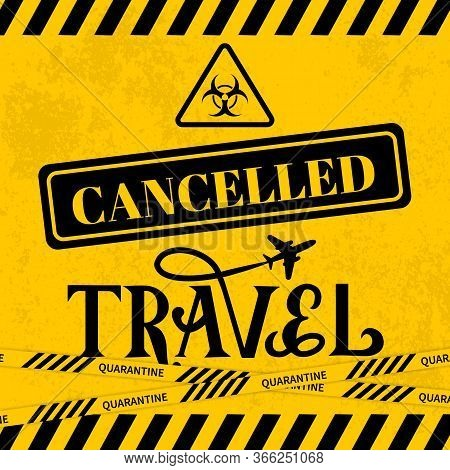 Cancelled Travel Lettering With Yellow Striped Caution Tape. Cancellation Of Voyages And Vacation Du