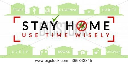 Stay Home And Use Time Wisely. Conceptual Banner With Advisory Of Home Activities