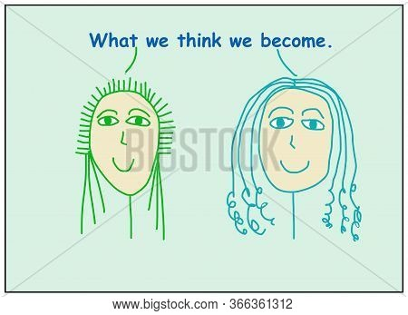 Color Cartoon Of Two Smiling Women Who Are Saying What We Think We Become.
