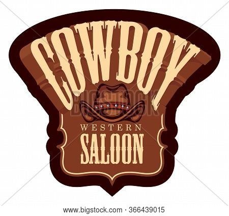 Vector Emblem For A Cowboy Western Saloon In Retro Style. Decorative Illustration With Cowboy Hat An