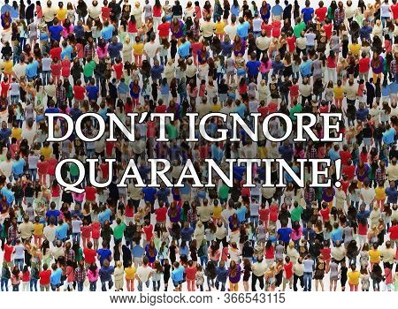 Appeal Dont Ignore Quarantine With Big Crowd Of People. Human Crowd. Appeal About Covid-19. Crowd Of