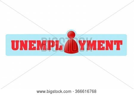 Unemployment. The Inscription On A Blue Background, The Icon Of A Man. Isolated. Unemployment Growth