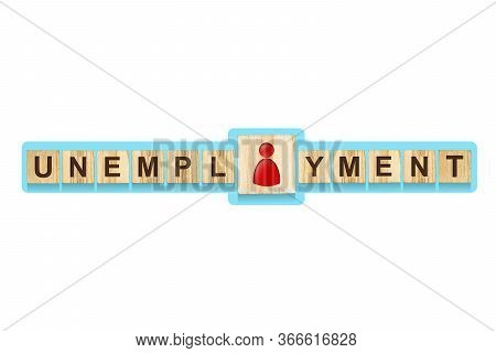 Unemployment. The Inscription On Wooden Blocks On A Blue Background, The Icon A Human. Isolated. Une