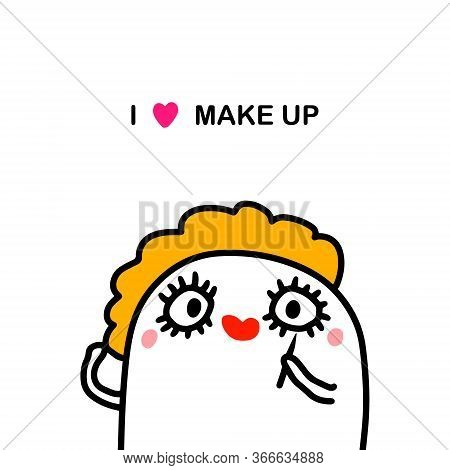 I Love Make Up Hand Drawn Vector Illustration In Cartoon Doodle Style Woman